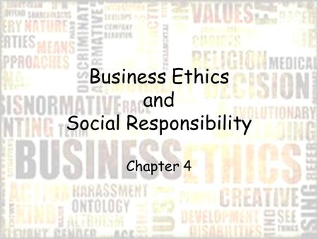 Business Ethics and Social Responsibility Chapter 4.