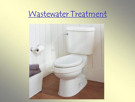 Wastewater Treatment. Municipal Systems … ~75% of Canadians are on these waste water systems Waste leaves your home  enters a service line  enters sewer.