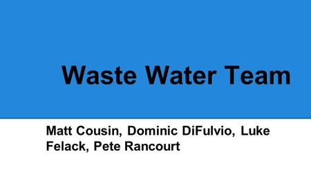 Waste Water Team Matt Cousin, Dominic DiFulvio, Luke Felack, Pete Rancourt.