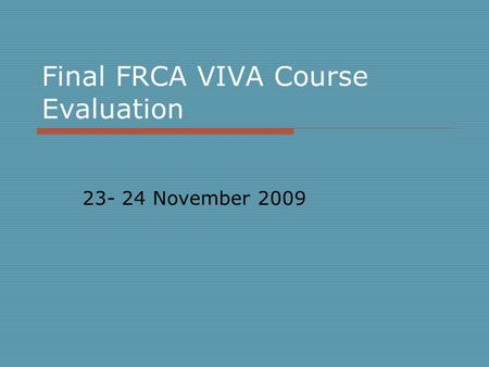 Final FRCA VIVA Course Evaluation 23- 24 November 2009.