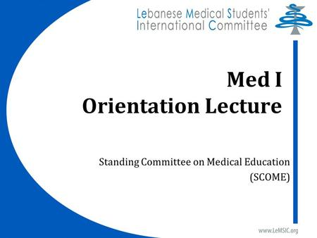 Med I Orientation Lecture Standing Committee on Medical Education (SCOME)