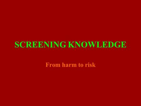SCREENING KNOWLEDGE From harm to risk. What does the move from harm to risk tell us about changes in cultural values?