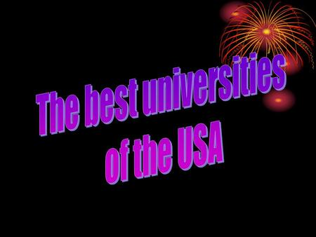 1. The rating of the best universities in the USA 2. Harvard University. 3. Princeton University. 4. Yale University.