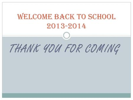 THANK YOU FOR COMING Welcome Back to School 2013-2014.