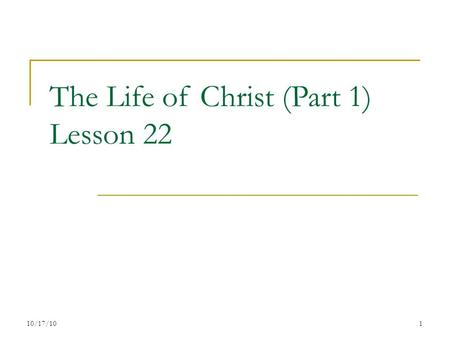 The Life of Christ (Part 1) Lesson 22 110/17/10. 7 Periods of the Life of Christ Years of Preparation Beginning of Ministry Great Galilean Ministry Period.