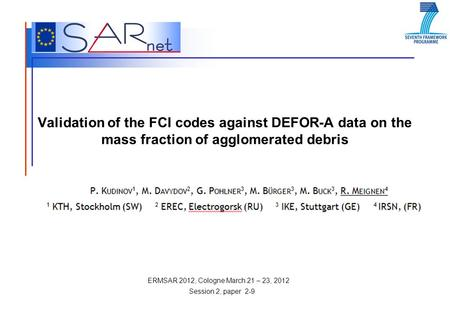 ERMSAR 2012, Cologne March 21 – 23, 2012 Validation of the FCI codes against DEFOR-A data on the mass fraction of agglomerated debris Session 2, paper.