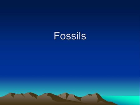 Fossils. Fossils and Ancient Environments Fossils can tell us –The environment an animal lived in –The change in environment that may have occurred –The.