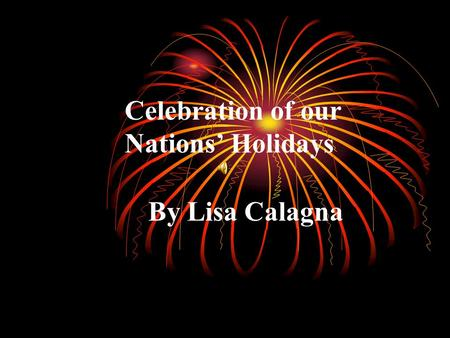 Celebration of our Nations' Holidays By Lisa Calagna.