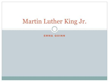 EMMA QUINN Martin Luther King Jr.. Martin Luther King Jr's life. Martin Luther king, the man who made all the difference in the world, started out living.