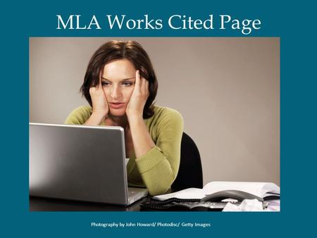 MLA Works Cited Page Photography by John Howard/ Photodisc/ Getty Images.
