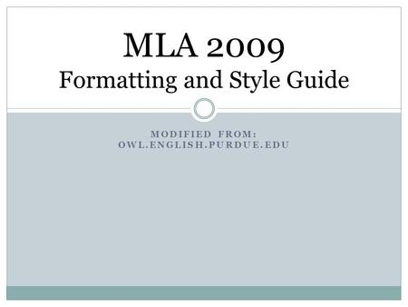 MODIFIED FROM: OWL.ENGLISH.PURDUE.EDU MLA 2009 Formatting and Style Guide.