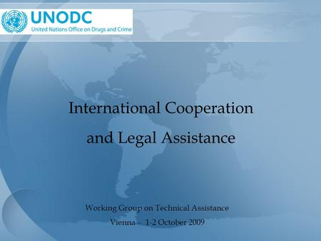 International Cooperation and Legal Assistance Working Group on Technical Assistance Vienna – 1-2 October 2009.