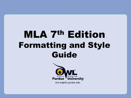 MLA 7 th Edition Formatting and Style Guide. Overview  This presentation will cover: 2009 updates to MLA (7 th edition) General MLA guidelines First.