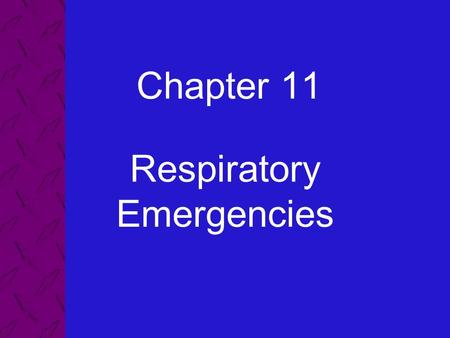 Chapter 11 Respiratory Emergencies. 11: Respiratory Emergencies Emergency Care and Transportation of the Sick and Injured, 8th Edition AAOS 2 List the.