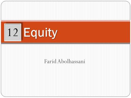 Farid Abolhassani Equity 12. Learning Objectives After working through this chapter, you will be able to: Describe the relationship between equality and.