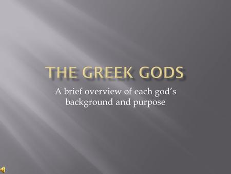 A brief overview of each god's background and purpose.