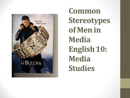 Common Stereotypes of Men in Media English 10: Media Studies.