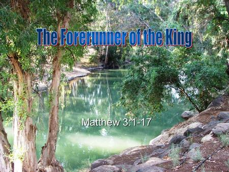 "Matthew 3:1-17. Now in those days John the Baptist came, preaching in the wilderness of Judea, saying, 2 ""Repent, for the kingdom of heaven is at hand."""