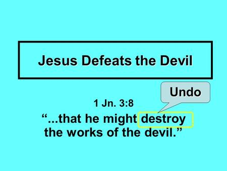 "Jesus Defeats the Devil 1 Jn. 3:8 ""...that he might destroy the works of the devil."" Undo."