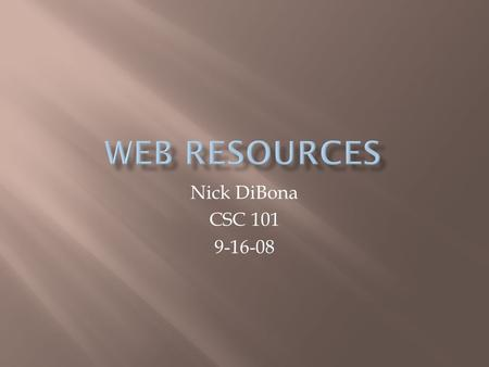 Nick DiBona CSC 101 9-16-08.  a website, usually maintained by an individual, with regular entries of commentary, descriptions of events, or other material.