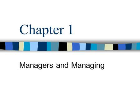 Chapter 1 Managers and Managing. MGMT 321 – Chapter 1 Management Consists of: –Planning –Organizing –Leading –Controlling To achieve organizational goals.