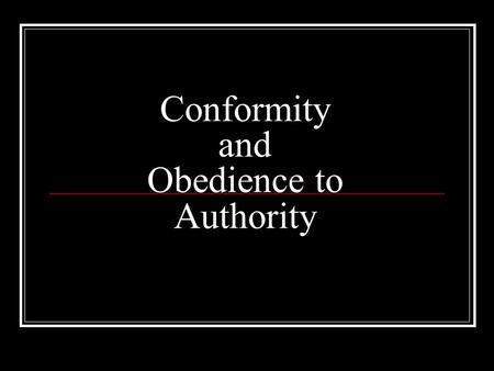 Conformity and Obedience to Authority. What is Conformity? Quick Write: What do you think of when you hear the word 'conformity'? Why do people conform?