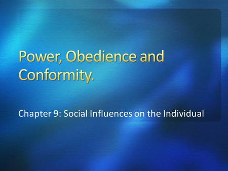 Chapter 9: Social Influences on the Individual. 'An individual's (or group's) ability to control or influence the thoughts, feelings or behaviour of another.