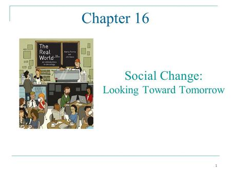 1 Chapter 16 Social Change: Looking Toward Tomorrow.