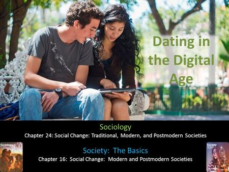 Dating in the Digital Age Sociology Chapter 24: Social Change: Traditional, Modern, and Postmodern Societies Society: The Basics Chapter 16: Social Change: