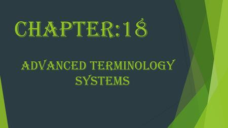 Chapter:18 ADVANCED TERMINOLOGY SYSTEMS OBJECTIVES:  Describe the need for advanced terminology system.  Identify the components of advanced terminology.