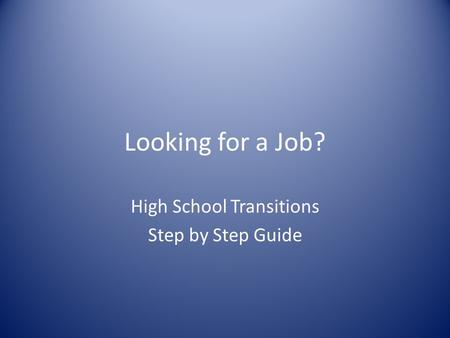Looking for a Job? High School Transitions Step by Step Guide.