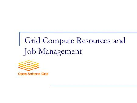 "Grid Compute Resources and Job Management. 2 Grid middleware - ""glues"" all pieces together Offers services that couple users with remote resources through."