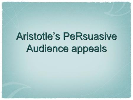 Aristotle's PeRsuasive Audience appeals. ARISTOTLE In Rhetoric, Aristotle describes three main types of rhetoric: ethos, logos, and pathos. Rhetoric (n)