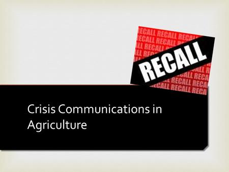Crisis Communications in Agriculture.   Provide examples and explain the role of crisis communication in agriculture Lecture Objective.