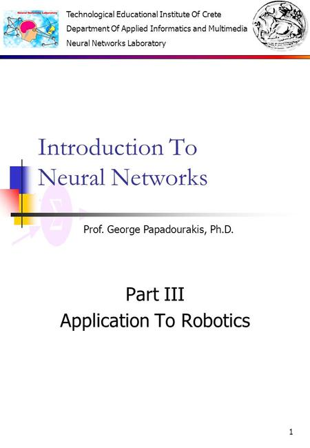 Technological Educational Institute Of Crete Department Of Applied Informatics and Multimedia Neural Networks Laboratory 1 Introduction To Neural Networks.