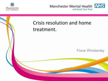 Crisis resolution and home treatment. Fiona Winstanley.
