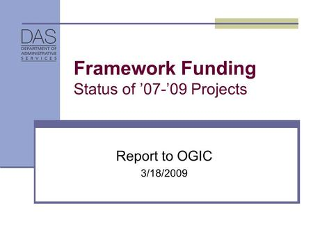 Framework Funding Status of '07-'09 Projects Report to OGIC 3/18/2009.