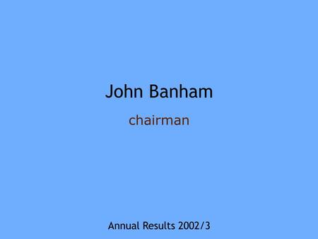 John Banham chairman Annual Results 2002/3. Like-for-like sales - first 8 weeks 2003/4 Marriott-4.1% Travel Inn4.0% Brewers Fayre/Brewsters5.2% Beefeater3.3%