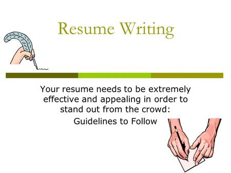 Resume Writing Your resume needs to be extremely effective and appealing in order to stand out from the crowd: Guidelines to Follow.