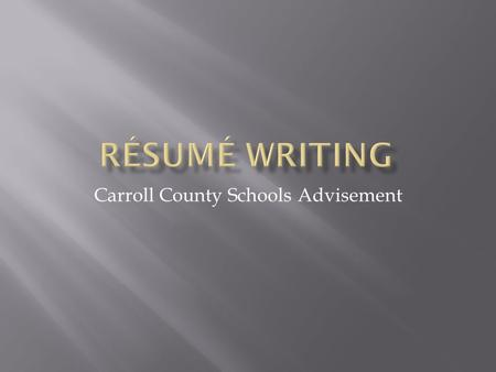 Carroll County Schools Advisement.  A brief written account of personal, educational, and professional qualifications and experience prepared by an applicant.