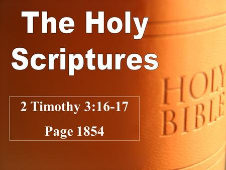 The Holy Scriptures 2 Timothy 3:16-17 Page 1854.