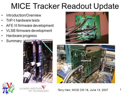 1 MICE Tracker Readout Update Introduction/Overview TriP-t hardware tests AFE IIt firmware development VLSB firmware development Hardware progress Summary.