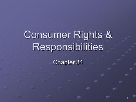 1 Consumer Rights & Responsibilities Chapter 34. 2 Consumer Rights 6 Basic consumer rights: 1. Right to Safety Not face undo risk Not face undo risk 2.