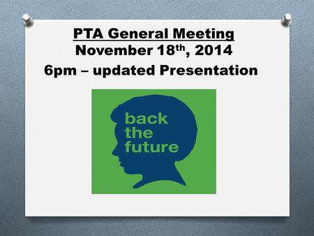 PTA General Meeting November 18 th, 2014 6pm – updated Presentation.