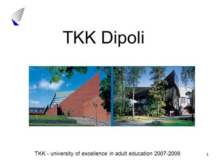1 TKK Dipoli TKK - university of excellence in adult education 2007-2009.