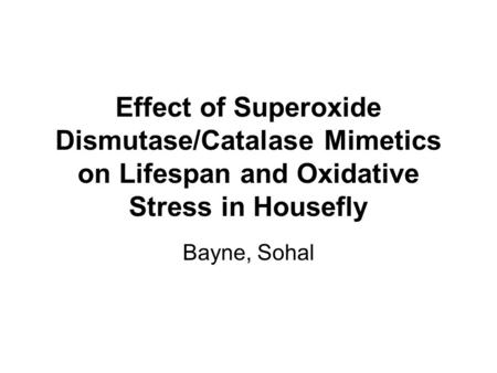 Effect of Superoxide Dismutase/Catalase Mimetics on Lifespan and Oxidative Stress in Housefly Bayne, Sohal.