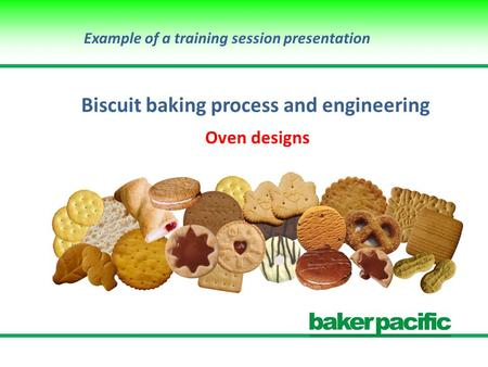 Biscuit baking process and engineering Oven designs Example of a training session presentation.