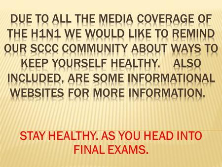 STAY HEALTHY. AS YOU HEAD INTO FINAL EXAMS.. What is swine flu? Swine Influenza (swine flu) is a respiratory disease of pigs caused by type A influenza.