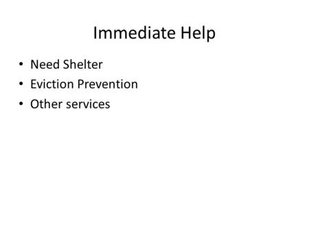 Immediate Help Need Shelter Eviction Prevention Other services.