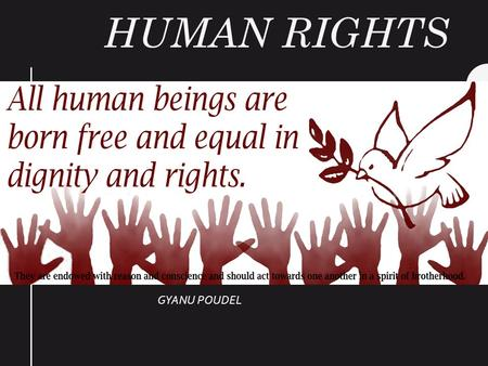 HUMAN RIGHTS GYANU POUDEL. INTRODUCTION The basic right or freedom to which all humans are considered to be entitled,often held to include the right to.